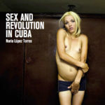 Sex and Revolution in Cuba. Núria López Torres